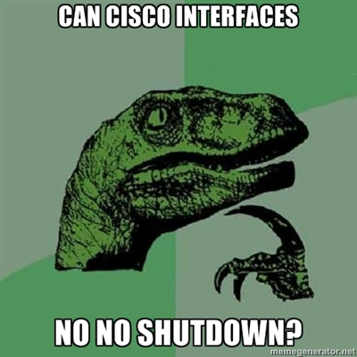 Can Cisco IOS no no shutdown?