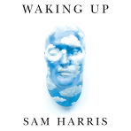 Waking Up with Sam Harris: Philosophy, science, meditation and reason with an endlessly fascinating roster of guests.