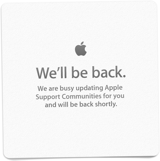 We'll be back. We are busy updating Apple Support Communities for you and will be back shortly.