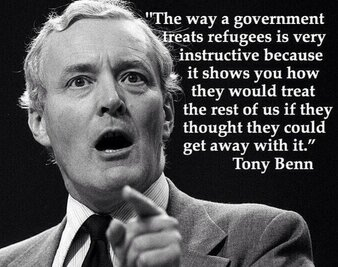 The way a government treats refugees is very instructive because it shows you how they would treat the rest of us of they thought they could get away with it. ~ Tony Benn
