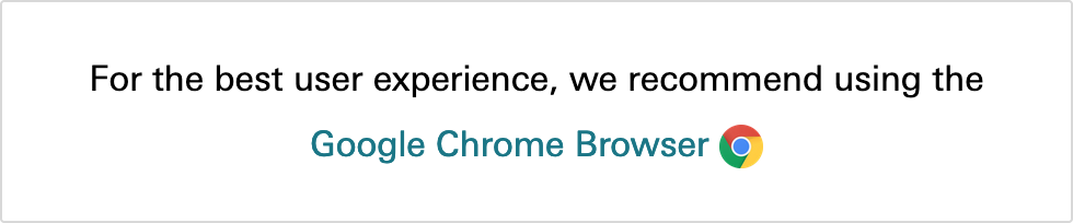 For the best user experience, we recommend using the Google Chrome Browser.