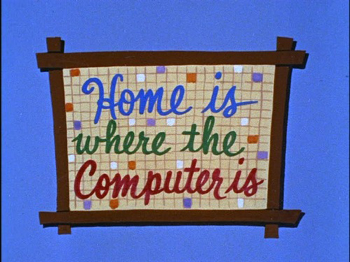 Home is where the computer is