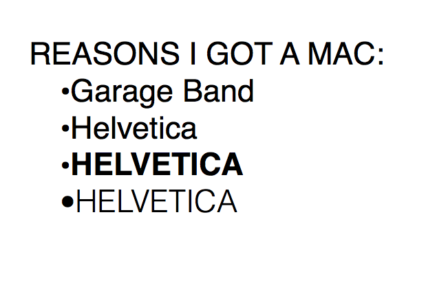 Reasons they got a Mac: GarageBand, Helvetica, Helvetica, Helvetica