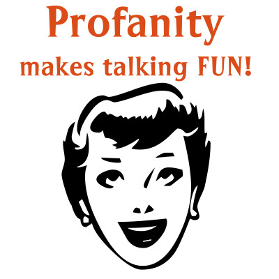 Profanity makes talking fun!