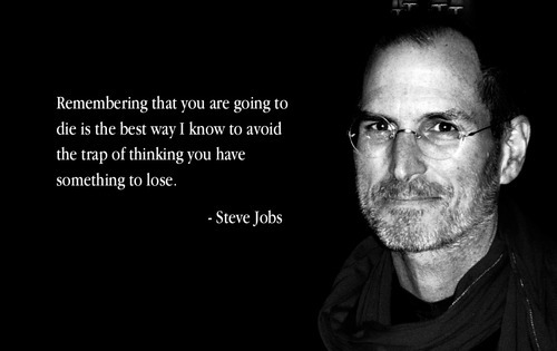 Remembering that you are going to die is the best way I know to avoid the trap of thinking you have something to lose ~ Steve Jobs