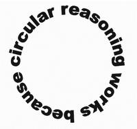 Circular reasoning works because of circular reasoning!