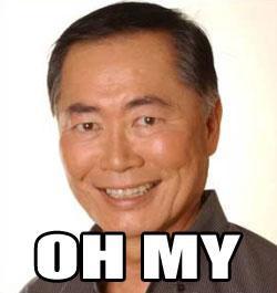 George Takei saying: OH MY.